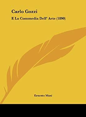 Carlo Gozzi: E La Commedia Dell' Arte (1890) 9781162274805