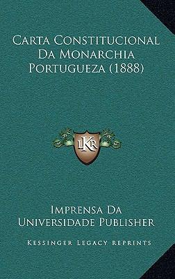 Carta Constitucional Da Monarchia Portugueza (1888) 9781168880833