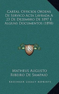 Cartas, Officios Ordens de Servico ACTA Lavrada a 23 de Dezembro de 1897 E Alguns Documentos (1898) 9781168211934