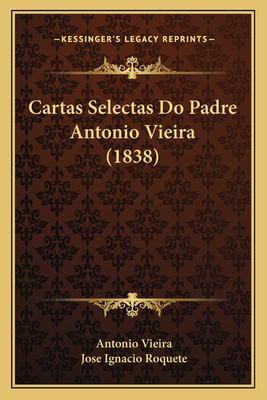 Cartas Selectas Do Padre Antonio Vieira (1838) 9781166483814
