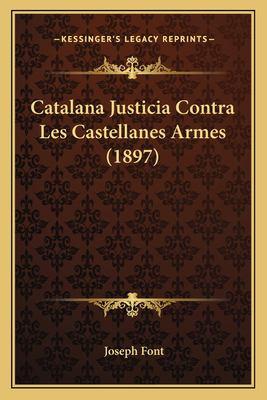 Catalana Justicia Contra Les Castellanes Armes (1897) 9781167453335