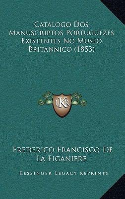 Catalogo DOS Manuscriptos Portuguezes Existentes No Museo Britannico (1853) 9781167942914