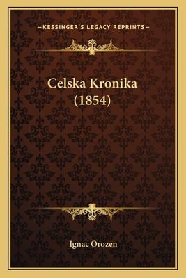 Celska Kronika (1854) 9781167614088