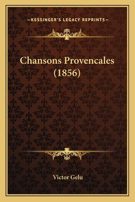 Chansons Provencales (1856) 9781164601050