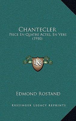 Chantecler: Piece En Quatre Actes, En Vers (1910) 9781167846724