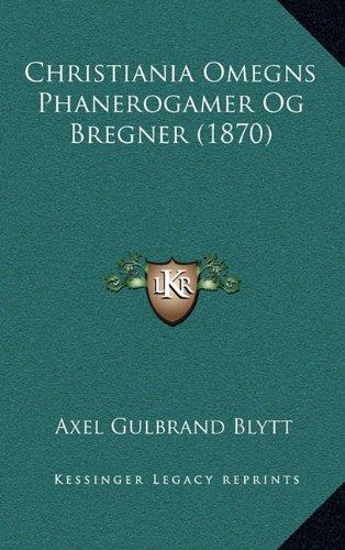 Christiania Omegns Phanerogamer Og Bregner (1870) 9781165954377