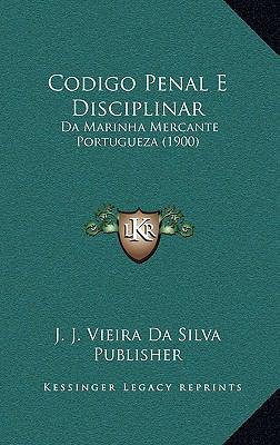 Codigo Penal E Disciplinar: Da Marinha Mercante Portugueza (1900) 9781168691729
