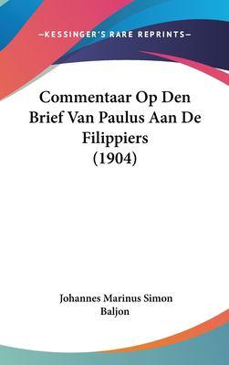 Commentaar Op Den Brief Van Paulus Aan de Filippiers (1904) 9781162369280
