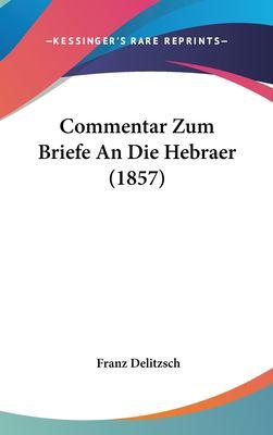 Commentar Zum Briefe an Die Hebraer (1857) 9781162417431