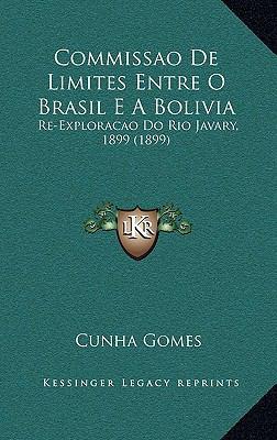 Commissao de Limites Entre O Brasil E a Bolivia: Re-Exploracao Do Rio Javary, 1899 (1899) 9781168944498