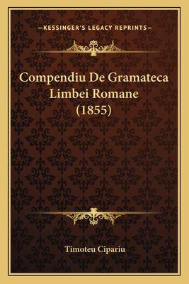 Compendiu de Gramateca Limbei Romane (1855) 9781167458149