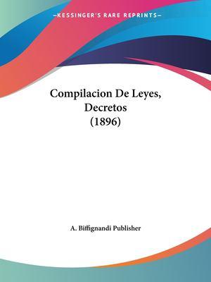 Compilacion de Leyes, Decretos (1896) 9781160835060
