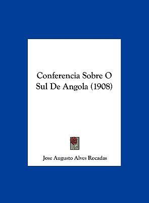 Conferencia Sobre O Sul de Angola (1908) 9781162303192