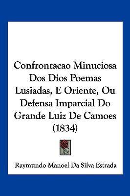 Confrontacao Minuciosa DOS Dios Poemas Lusiadas, E Oriente, Ou Defensa Imparcial Do Grande Luiz de Camoes (1834) 9781161040029