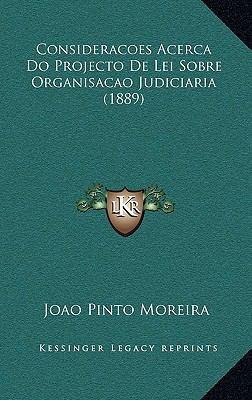 Consideracoes Acerca Do Projecto de Lei Sobre Organisacao Judiciaria (1889) 9781168204479