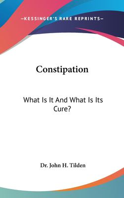 Constipation: What Is It and What Is Its Cure? 9781161589924
