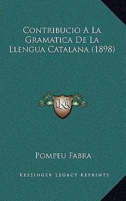 Contribucio a la Gramatica de La Llengua Catalana (1898) 9781167739507