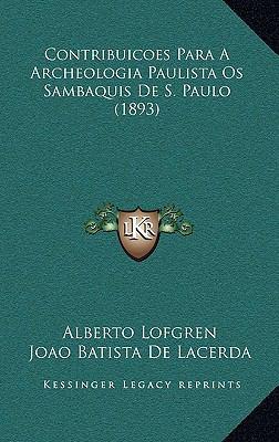 Contribuicoes Para a Archeologia Paulista OS Sambaquis de S. Paulo (1893) 9781168177452