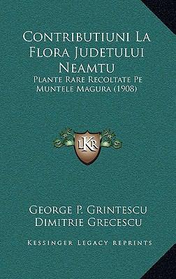 Contributiuni La Flora Judetului Neamtu: Plante Rare Recoltate Pe Muntele Magura (1908) 9781168737229