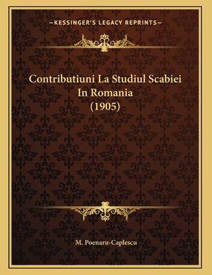 Contributiuni La Studiul Scabiei in Romania (1905) 9781167336201