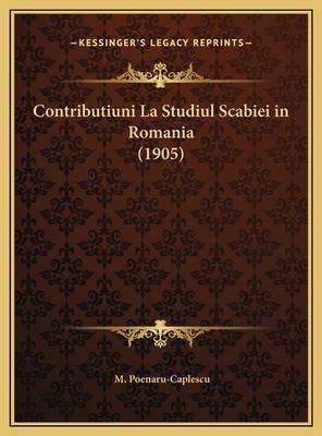 Contributiuni La Studiul Scabiei in Romania (1905) 9781169448049