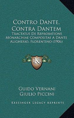 Contro Dante, Contra Dantem: Tractatus de Reprobatione Monarchiae Compositae a Dante Aligherio, Florentino (1906) 9781168760654