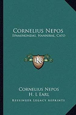 Cornelius Nepos: Epaminondas, Hannibal, Cato 9781162950389