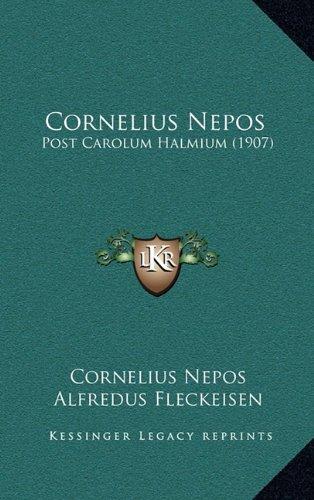 Cornelius Nepos: Post Carolum Halmium (1907) 9781165456307