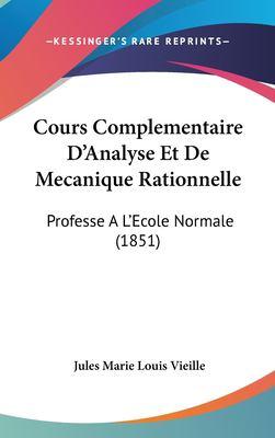 Cours Complementaire D'Analyse Et de Mecanique Rationnelle: Professe A L'Ecole Normale (1851) 9781160644228