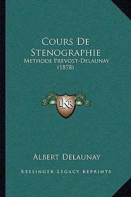 Cours de Stenographie: Methode Prevost-Delaunay (1878) 9781168124173