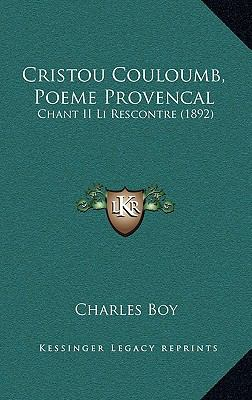 Cristou Couloumb, Poeme Provencal: Chant II Li Rescontre (1892) 9781169038950