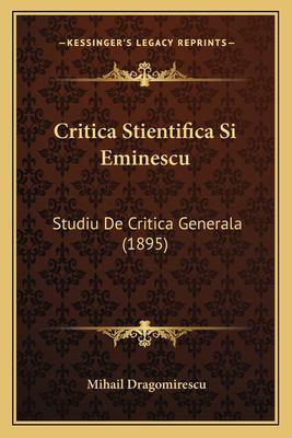 Critica Stientifica Si Eminescu: Studiu de Critica Generala (1895) 9781167448621