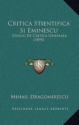 Critica Stientifica Si Eminescu: Studiu de Critica Generala (1895) 9781169062320