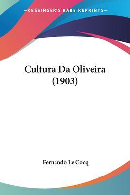 Cultura Da Oliveira (1903) 9781160350952
