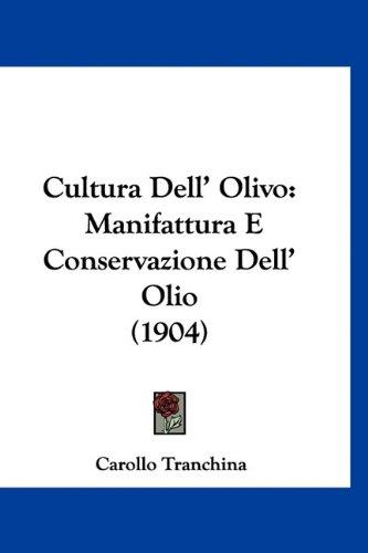 Cultura Dell' Olivo: Manifattura E Conservazione Dell' Olio (1904)