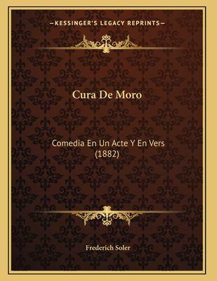 Cura de Moro: Comedia En Un Acte y En Vers (1882) 9781167361449