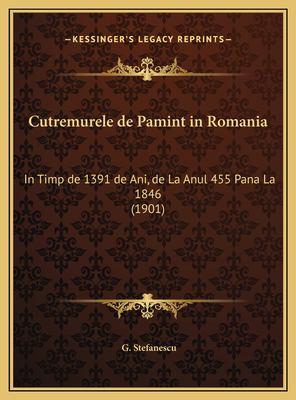 Cutremurele de Pamint in Romania: In Timp de 1391 de Ani, de La Anul 455 Pana La 1846 (1901) 9781169583573