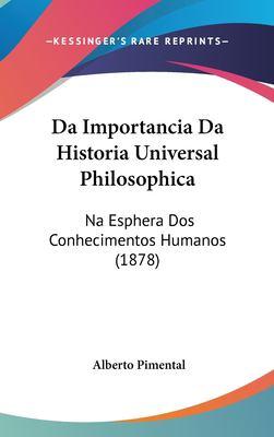 Da Importancia Da Historia Universal Philosophica: Na Esphera DOS Conhecimentos Humanos (1878) 9781162148762