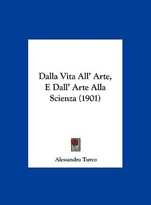 Dalla Vita All' Arte, E Dall' Arte Alla Scienza (1901) 9781162303246