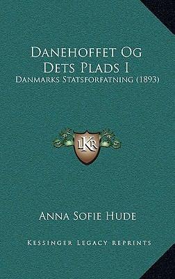 Danehoffet Og Dets Plads I: Danmarks Statsforfatning (1893) 9781167833502