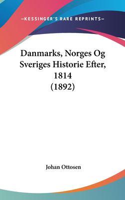 Danmarks, Norges Og Sveriges Historie Efter, 1814 (1892) 9781162158457