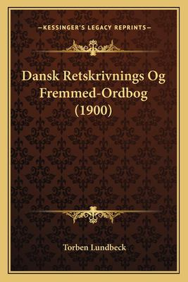 Dansk Retskrivnings Og Fremmed-Ordbog (1900) 9781167610653