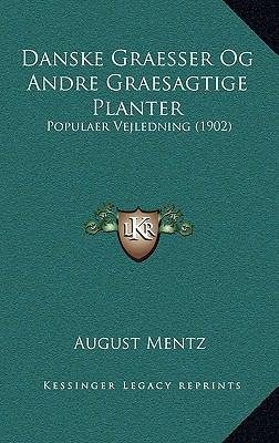 Danske Graesser Og Andre Graesagtige Planter: Populaer Vejledning (1902) 9781167799969