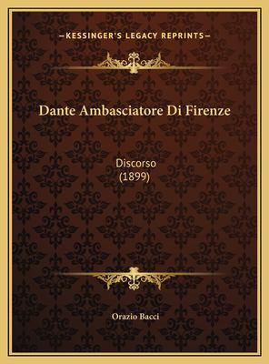 Dante Ambasciatore Di Firenze: Discorso (1899) 9781169517233