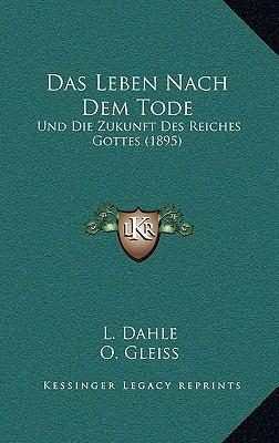 Das Leben Nach Dem Tode: Und Die Zukunft Des Reiches Gottes (1895) 9781167936753