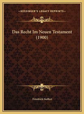 Das Recht Im Neuen Testament (1900) Das Recht Im Neuen Testament (1900) 9781169442719