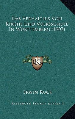 Das Verhaltnis Von Kirche Und Volksschule in Wurttemberg (1907) 9781167775635
