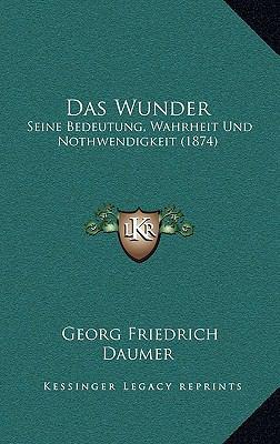 Das Wunder: Seine Bedeutung, Wahrheit Und Nothwendigkeit (1874) 9781167784064