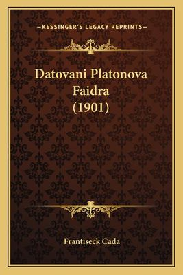 Datovani Platonova Faidra (1901) 9781165303731