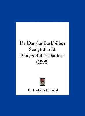 de Danske Barkbiller: Scolytidae Et Platypodidae Danicae (1898) 9781162406091